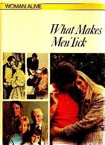 What Makes Men Tick (Woman Alive! Series)