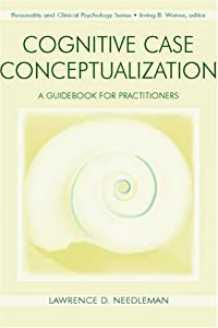 Cognitive Case Conceptualization: A Guidebook for Practitioners (Personality and Clinical Psychology) from Lawrence D. Needleman