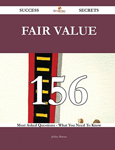 Fair Value 156 Success Secrets: 156 Most Asked Questions On Fair Value - What You Need To Know