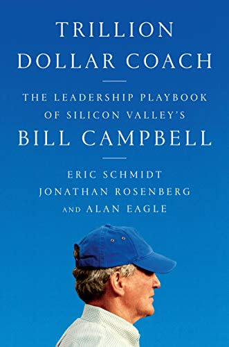 Trillion Dollar Coach The Leadership Playbook of Silicon Valleys Bill Campbell [Schmidt, Eric - Rosenberg, Jonathan - Eagle, Alan] (Tapa Dura)