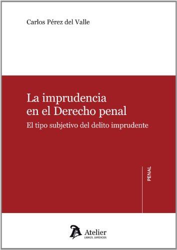 Imprudencia en el Derecho penal.: El tipo subjetivo del delito imprudente.