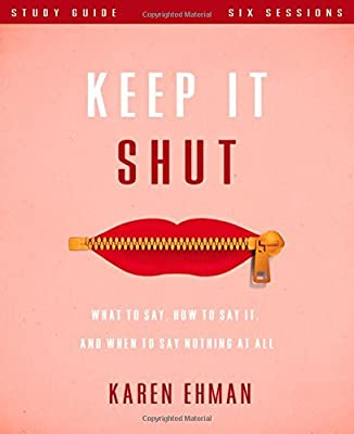 Keep It Shut Bible Study: What to Say, How to Say It, and When to Say Nothing At All