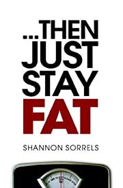 ... then just stay fat