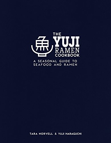 The Yuji Ramen Cookbook: A Seasonal Guide to Seafood and Ramen by Yuji Haraguchi, Tara Norvell