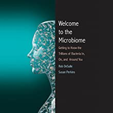 Welcome to the Microbiome: Getting to Know the Trillions of Bacteria and Other Microbes In, On, and Around You Audiobook by Rob DeSalle, Susan L. Perkins Narrated by Stephen McLaughlin