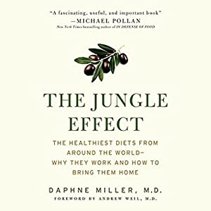 The Jungle Effect: The Healthiest Diets from Around the World - Why They Work and How to Make Them Work for You | [Daphne Miller, M.D., Andrew Weil, M.D. (foreword)]