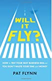Will It Fly? How to Test Your Next Business Idea So You Don't Waste Your Time and Money