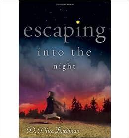 Escaping into the night escaping into the night by friedman d