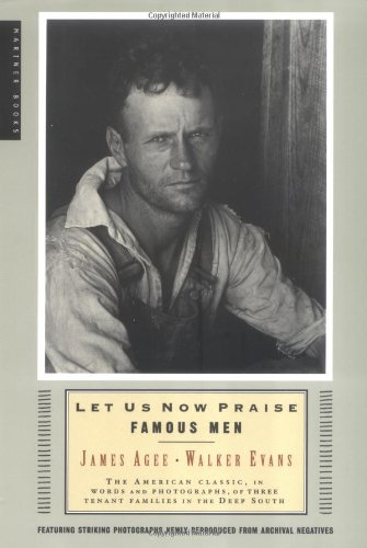 Image of Let Us Now Praise Famous Men: The American Classic, in Words and Photographs, of Three Tenant Families in the Deep South