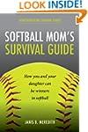 Softball Mom's Survival Guide: How yo...