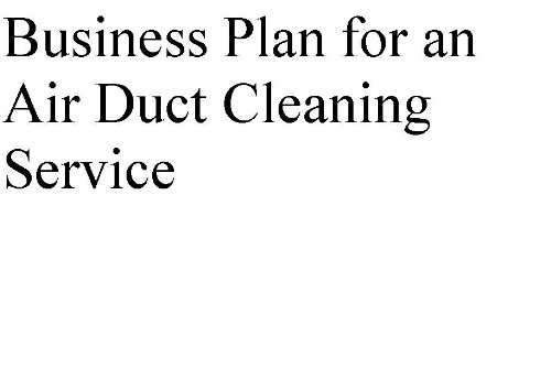 Business Plan for an Air Duct Cleaning Service (Professional Fill-in-the-Blank Business Plans by type of business)
