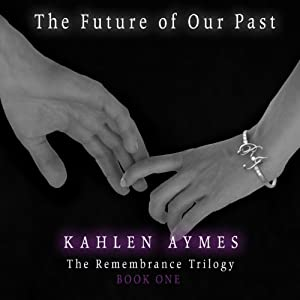 The Future of Our Past: The Remembrance Trilogy, Book 1 | [Kahlen Aymes]