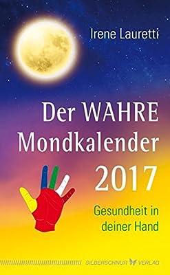 Der WAHRE Mondkalender 2017: Gesundheit in deiner Hand
