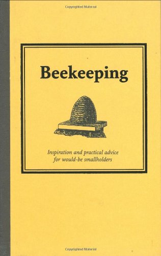 Bee Keeping: Inspiration and Practical Advice for Would-be Smallholders (Countryside)