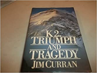 K2, Triumph and Tragedy written by Jim Curran