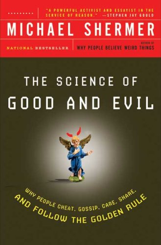 The Science of Good and Evil: Why People Cheat, Gossip, Care, Share, and Follow the Golden Rule, Michael Shermer