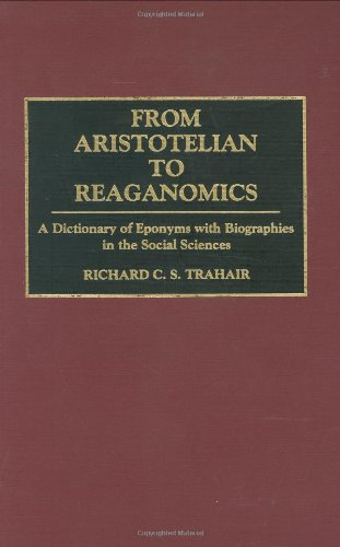 From Aristotelian to Reaganomics: A Dictionary of Eponyms with Biographies in the Social Sciences