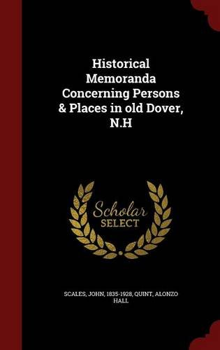 Historical Memoranda Concerning Persons & Places in old Dover, N.H