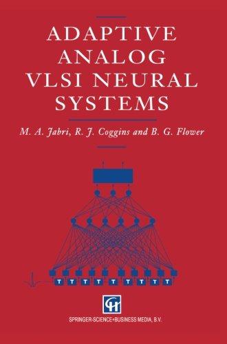 Adaptive Analog VLSI Neural Systems, Jabri, M.; Coggins, R.J.; Flower, B.G.