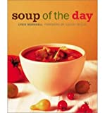 img - for [ SOUP OF THE DAY: 150 SUSTAINING RECIPES FOR SOUP AND ACCOMPANIMENTS TO MAKE A MEAL ] By Marshall, Lydie ( Author) 2002 [ Hardcover ] book / textbook / text book
