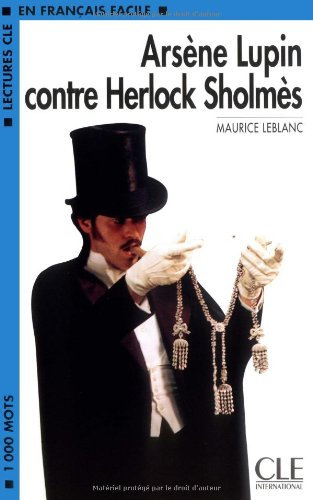 Arsene Contre Herlock Scholmes (Lectures Cle En Francais Facile: Niveau 3) (French Edition)
