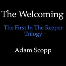 The Welcoming: The Reeper Trilogy, Book 1 (       UNABRIDGED) by Adam Scopp Narrated by Mick Norwood