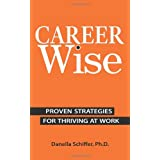 Career-Wise: Proven Strategies for Thriving at Work ~ Danella Schiffer Ph.D.