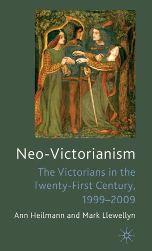 Neo-Victorianism: The Victorians in the Twenty-First Century, 1999-2009