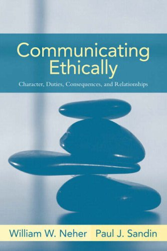 Communicating Ethically: Character, Duties, Consequences,...