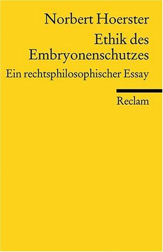 Ethik des Embryonenschutzes: Ein rechtsphilosophischer Essay