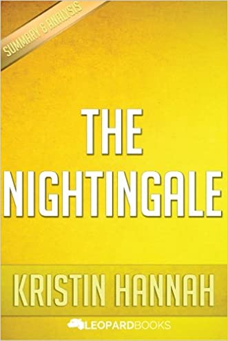 The Nightingale: by Kristin Hannah   Unofficial & Independent Summary & Analysis