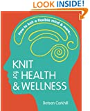 Knit for Health & Wellness: How to knit a flexible mind & more...