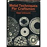 Metal Techniques for Craftsmen: A Basic Manual for Craftsmen on the Methods of Forming and Decorating Metals ~ Oppi Untracht