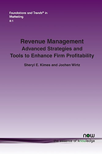 Revenue Management: Advanced Strategies and Tools to Enhance Firm Profitability (Foundations and Trends(r) in Marketing)