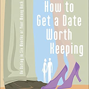 How to Get a Date Worth Keeping Audiobook