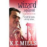 Wizard Squared: Book 3 of the Rogue Agent Novelsby K. E. Mills