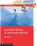 Glacier Travel & Crevasse Rescue: Reading Glaciers, Team Travel, Crevasse Rescue Techniques, Routefinding, Expedition Skills 2nd Edition