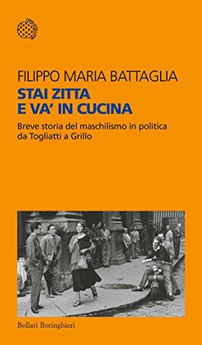 Stai zitta e va' in cucina Breve storia del maschilismo in politica da Togliatti a Grillo PDF