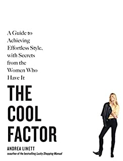 Book Cover: The Cool Factor: A Guide to Achieving Effortless Style, with Secrets from the Women Who Have It