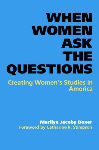 When Women Ask the Questions: Creating Women's Studies in...