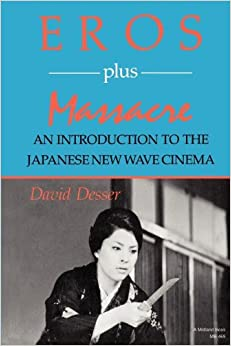 Eros Plus Massacre: An Introduction to the Japanese New Wave Cinema (Midland Book): David Desser: 9780253204691: Amazon.com: Books