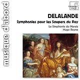 Delalande : Symphonies pour les Soupers du Roy