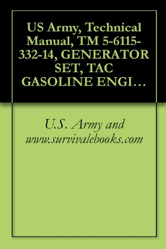 U.S. Army and www.survivalebooks.com - US Army, Technical Manual, TM 5-6115-332-14, GENERATOR SET, TAC GASOLINE ENGINE: AIR COOLED, 5 KW, AC, 120/240 V, SINGLE PHASE, V, 3 PHASE, SKID MOUNTED