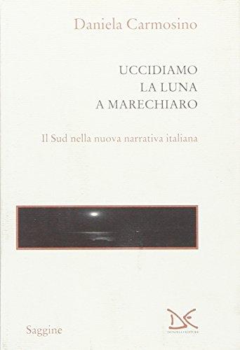 Uccidiamo la luna a Marechiaro. Il sud nella nuova narrativa italiana