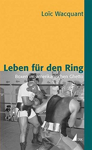 Leben für den Ring: Boxen im amerikanischen Ghetto (Édition discours, Band 35)