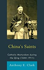 China's Saints: Catholic Martyrdom During the Qing (1644-1911) (Christianity in China)