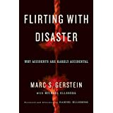 Flirting with Disaster: Why Accidents Are Rarely Accidental ~ Michael Ellsberg