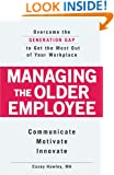 Managing the Older Employee: Overcome the Generation Gap to Get the Most Out of Your Workplace
