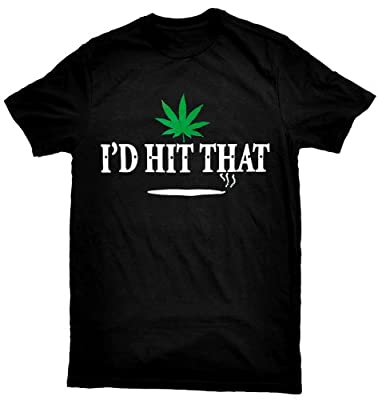 Marijuana Cannabis T-Shirt I'd Hit That