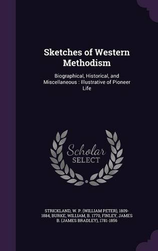Sketches of Western Methodism: Biographical, Historical, and Miscellaneous : Illustrative of Pioneer Life